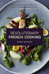 Revolutionary French Cooking by Daniel Galmiche