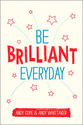 Be Brilliant Every Day by Andy Cope