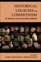 Historical Legacies of Communism in Russia and Eastern Europe by Mark Beissinger