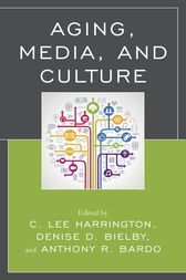Aging, Media, and Culture by C. Lee Harrington