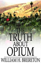 The Truth About Opium by William H. Brereton