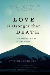 Love is Stronger than Death by Cynthia Bourgeault