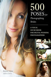 500 Poses for Photographing Brides by Michelle Perkins