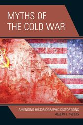 Myths of the Cold War by Albert L. Weeks