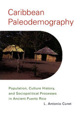 Caribbean Paleodemography: Population, Culture History, and Sociopolitical Processes in Ancient Puerto Rico