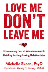 Love Me, Don't Leave Me by Michelle Skeen