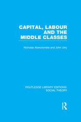 Capital, Labour and the Middle Classes (RLE Social Theory) by John Urry