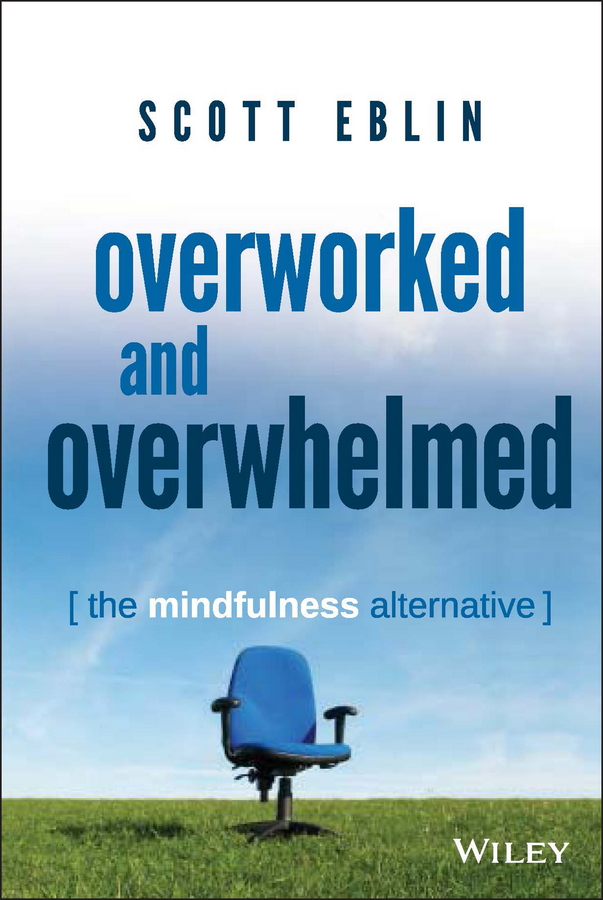 Download Ebook Overworked and Overwhelmed by Scott Eblin Pdf