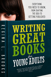 Writing Great Books for Young Adults by Regina L. Brooks