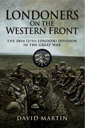 Londoners on the Western Front by David Martin