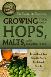 The Complete Guide to Growing Your Own Hops, Malts, and Brewing Herbs by Jr Peragine