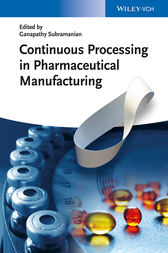 Continuous Processing in Pharmaceutical Manufacturing by Ganapathy Subramanian