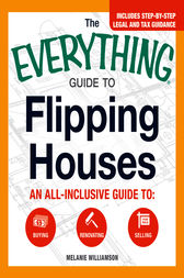 The Everything Guide to Flipping Houses by Melanie Williamson