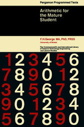 Arithmetic for the Mature Student by F. H. George