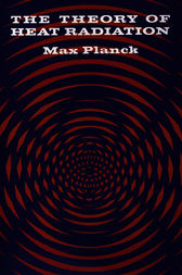 The Theory of Heat Radiation by Max Planck
