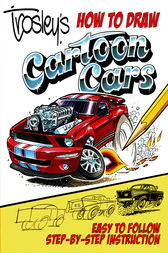 Trosley's How to Draw Cartoon Cars by George Trosley