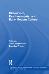 Historicism, Psychoanalysis, and Early Modern Culture by Carla Mazzio
