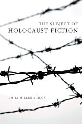 The Subject of Holocaust Fiction by Emily Miller Budick