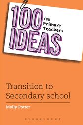 100 Ideas for Primary Teachers: Transition to Secondary School by Molly Potter