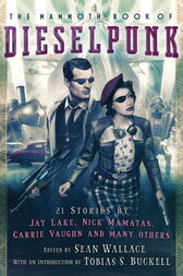 The Mammoth Book of Dieselpunk by Sean Wallace