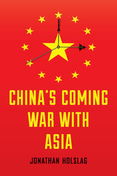 China's Coming War with Asia by Jonathan Holslag