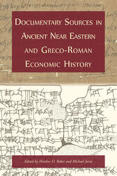 Documentary Sources in Ancient Near Eastern and Greco-Roman Economic History by Heather D. Baker