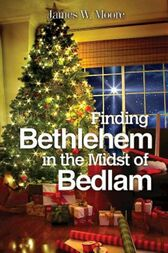 Finding Bethlehem in the Midst of Bedlam - Large Print by James W. Moore