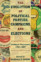 The Evolution of Political Parties, Campaigns, and Elections by Randall E. Adkins