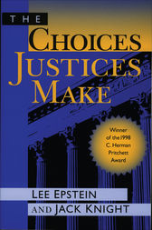 The Choices Justices Make by Lee J. Epstein