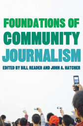 Foundations of Community Journalism by William (Bill) H. Reader