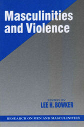 Masculinities and Violence by Lee H. Bowker