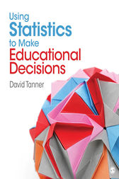 Using Statistics to Make Educational Decisions by David E. Tanner