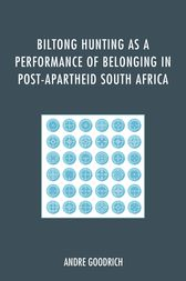 Biltong Hunting as a Performance of Belonging in Post-Apartheid South Africa by Andre Goodrich
