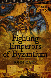 Fighting Emperors of Byzantium by John Carr