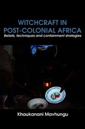 Witchcraft in Post-colonial Africa by Khaukanani Mavhungu