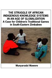 The Struggle of African Indigenous Knowledge Systems in an Age of Globalization by Munyaradzi Mawere
