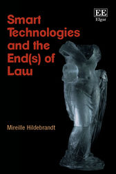 Smart Technologies and the End(s) of Law by M. Hildebrandt