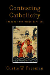 Contesting Catholicity by Curtis W. Freeman