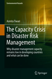 The Capacity Crisis in Disaster Risk Management: Why disaster management capacity remains low in developing countries and what can be done