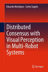 Distributed Consensus with Visual Perception in Multi-Robot Systems by Eduardo Montijano