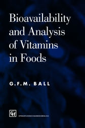 Bioavailability and Analysis of Vitamins in Foods by G. F. M. Ball