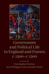 Government and Political Life in England and France, c.1300–c.1500 by Christopher Fletcher
