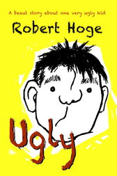 Ugly (younger readers) by Robert Hoge