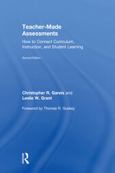 Teacher-Made Assessments: How to Connect Curriculum, Instruction, and Student Learning