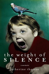 The Weight of Silence by Catherine Therese