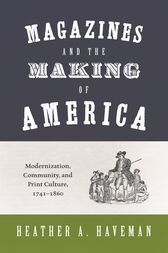 Magazines and the Making of America by Heather A. Haveman