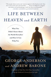 Life Between Heaven and Earth by George Anderson