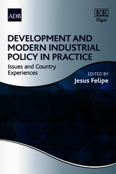 Development and Modern Industrial Policy in Practice by Jesus Felipe