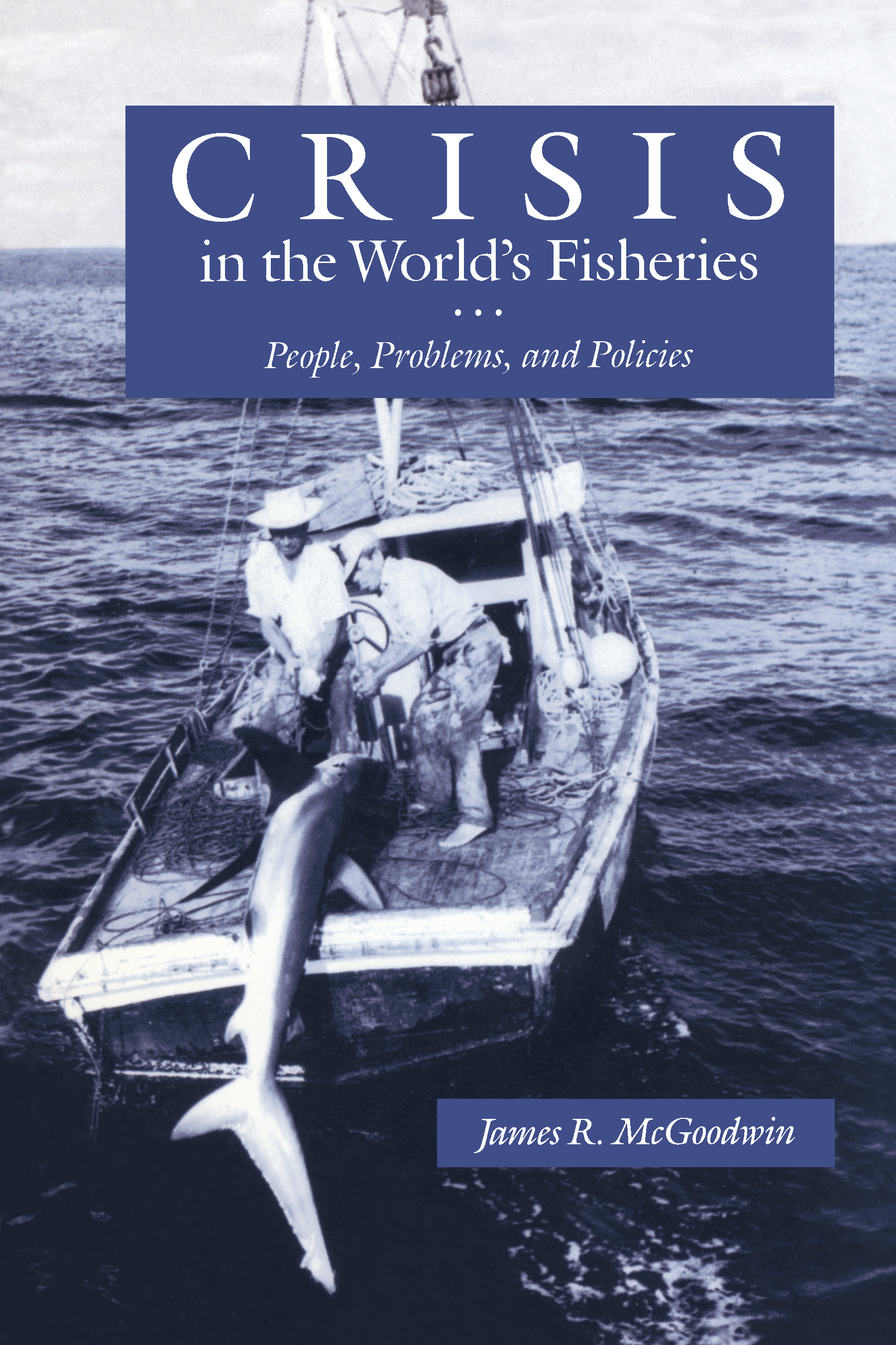Download Ebook Crisis in the World's Fisheries by James R. McGoodwin Pdf