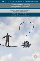 Leadership and Uncertainty Management in Politics by Agnès Alexandre-Collier